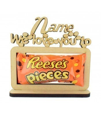 6mm Personalised 'We love you to pieces' Reeses Pieces Chocolates Holder on a Stand